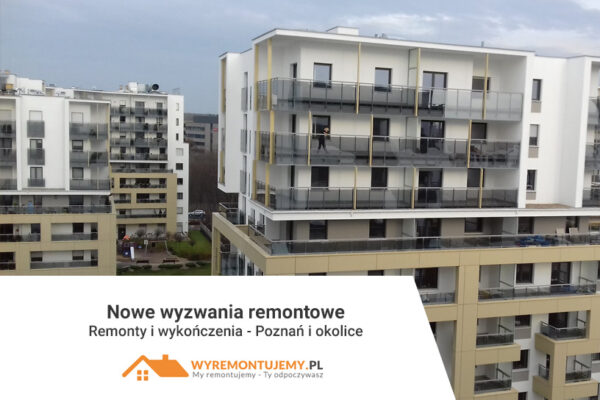 Nowe wyzwania remontowe Poznań i okolice